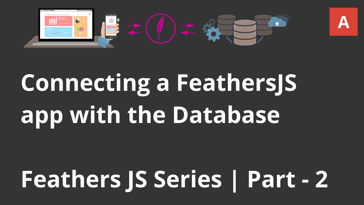 Connecting a FeathersJS app with the Database | MySQL | FeathersJS Series | Part - 2