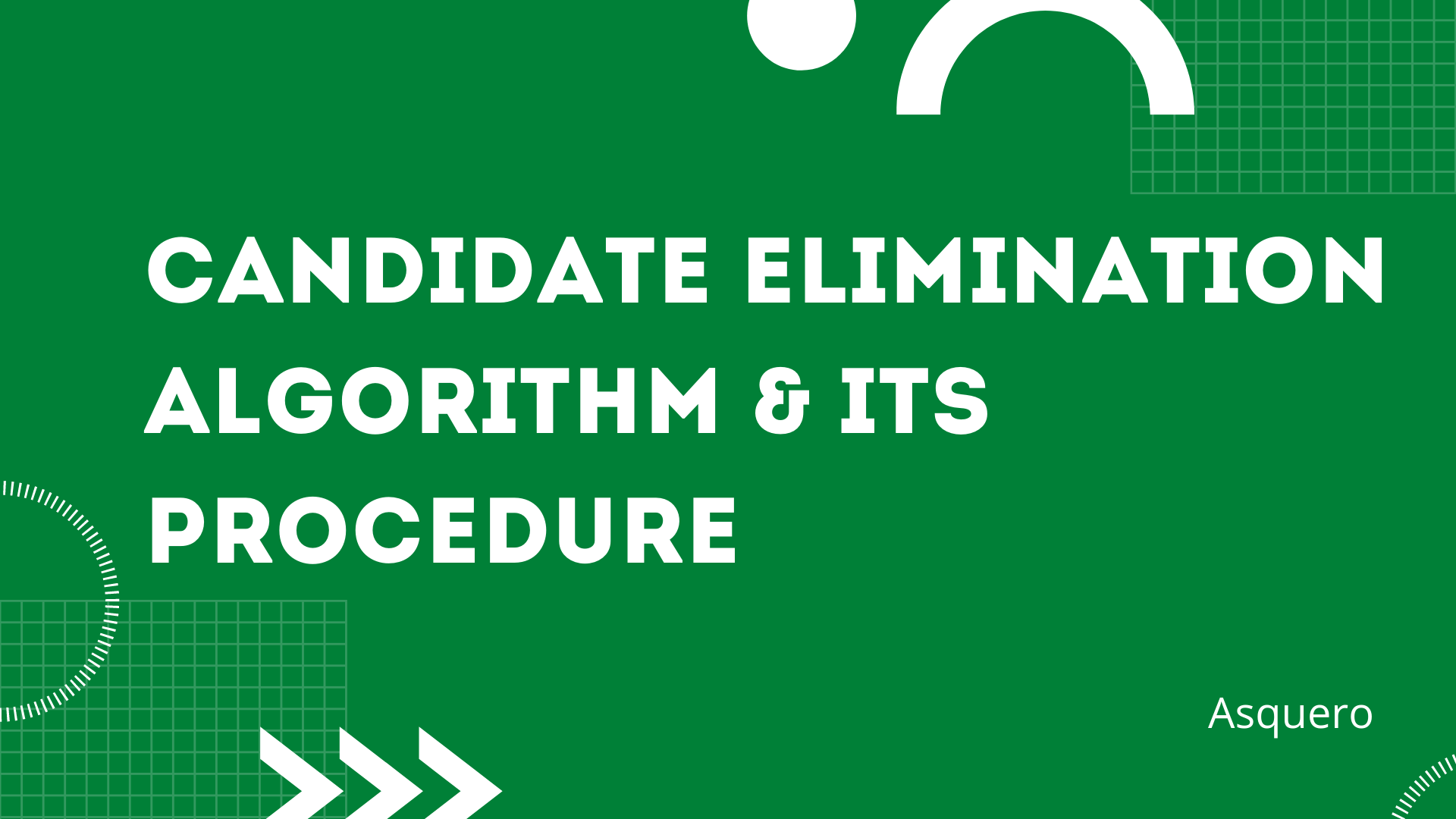 Candidate Elimination Algorithm & its Procedure