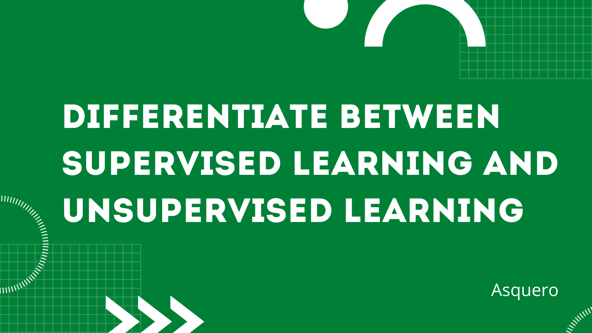 Differentiate between Supervised Learning and Unsupervised Learning