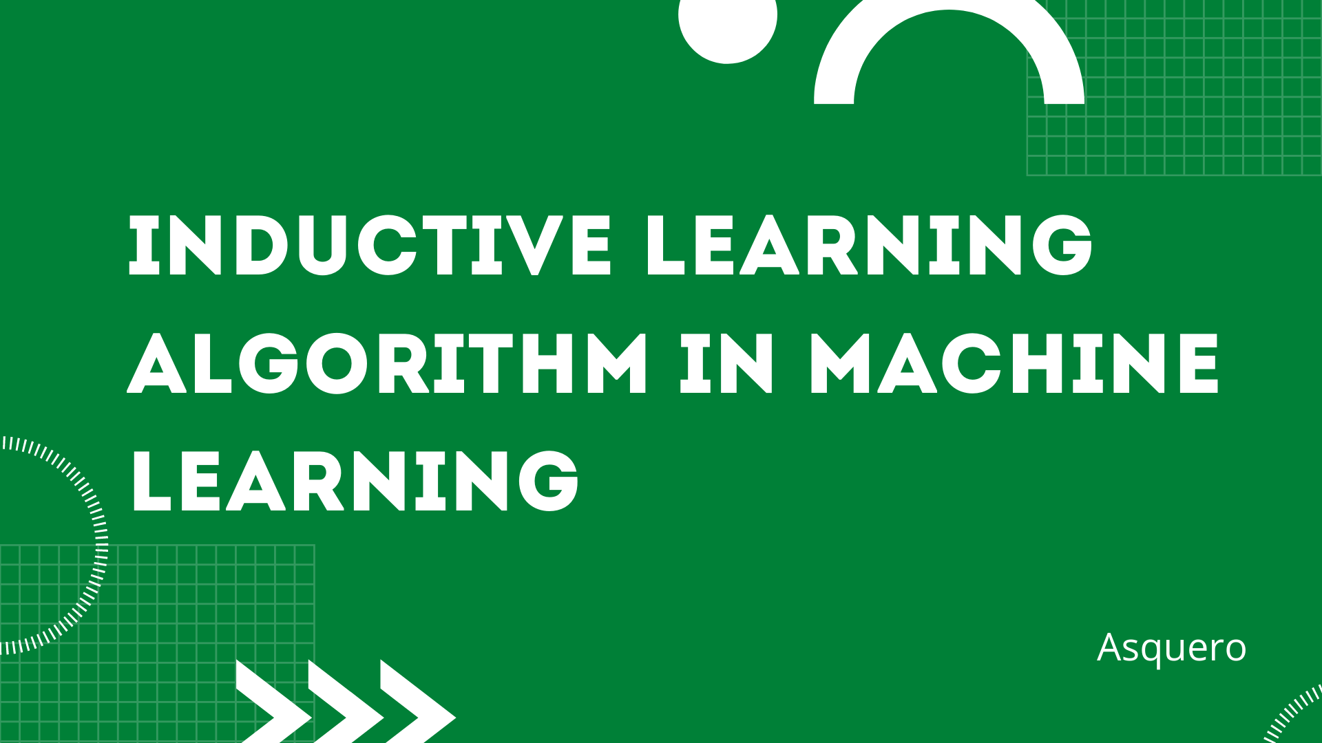 Inductive Learning Algorithm in Machine Learning