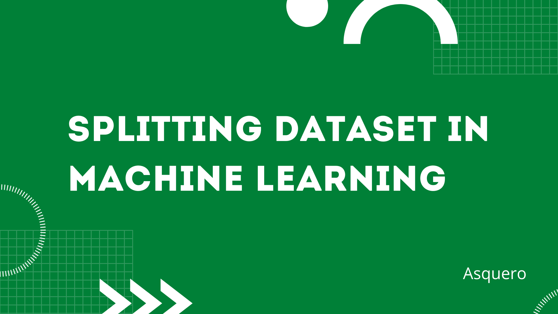 Splitting Dataset in Machine Learning