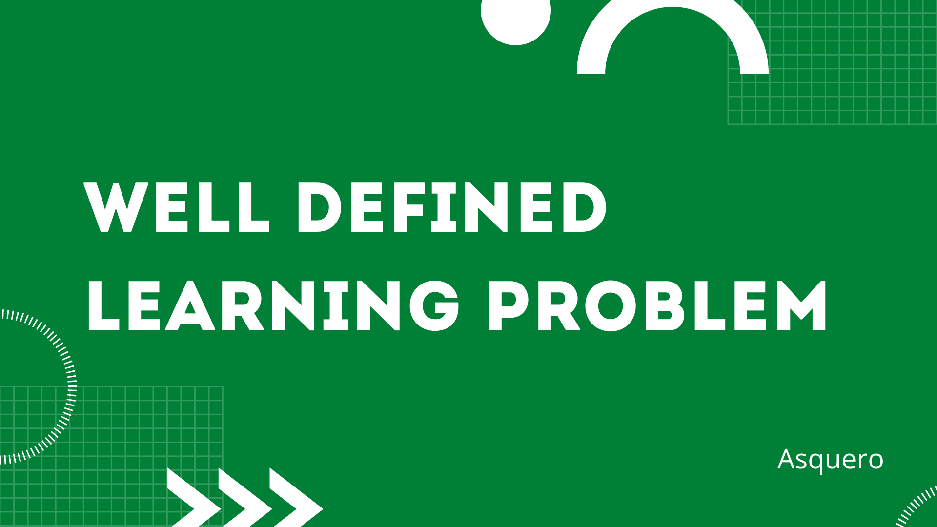 Well Defined Learning Problem